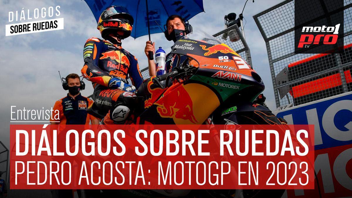 Video Podcast | Diálogos sobre Ruedas: Pedro Acosta: MotoGP en 2023