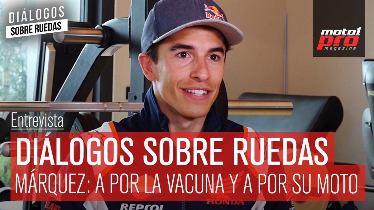 Video Podcast | Diálogos sobre Ruedas: Marc Márquez: a por la vacuna y a por su moto