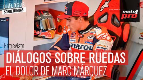 Video Podcast | Diálogos sobre Ruedas: El dolor de Marc Márquez