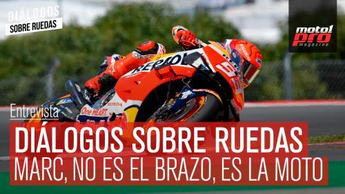 Video Podcast | Diálogos sobre Ruedas: Marc, no es el brazo, es la moto