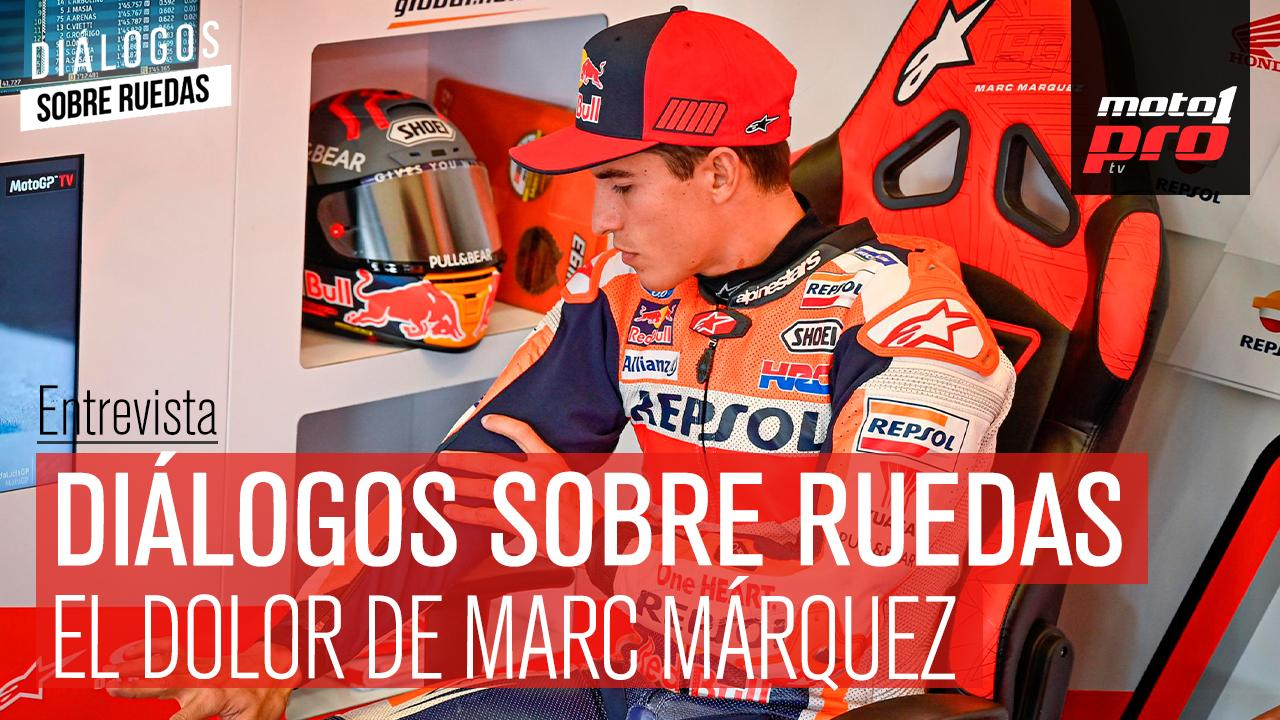 Video Podcast   Diálogos sobre Ruedas: El dolor de Marc Márquez