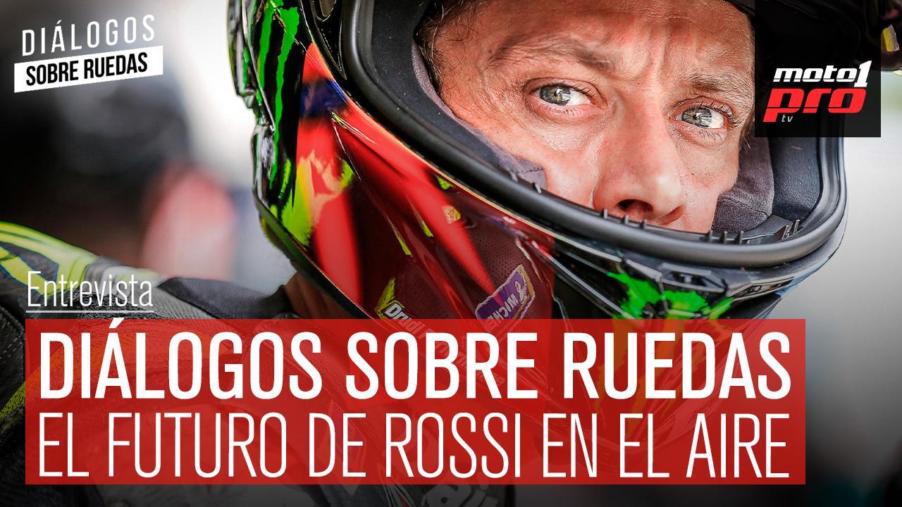 Diálogos Sobre Ruedas | El futuro de Rossi en el aire