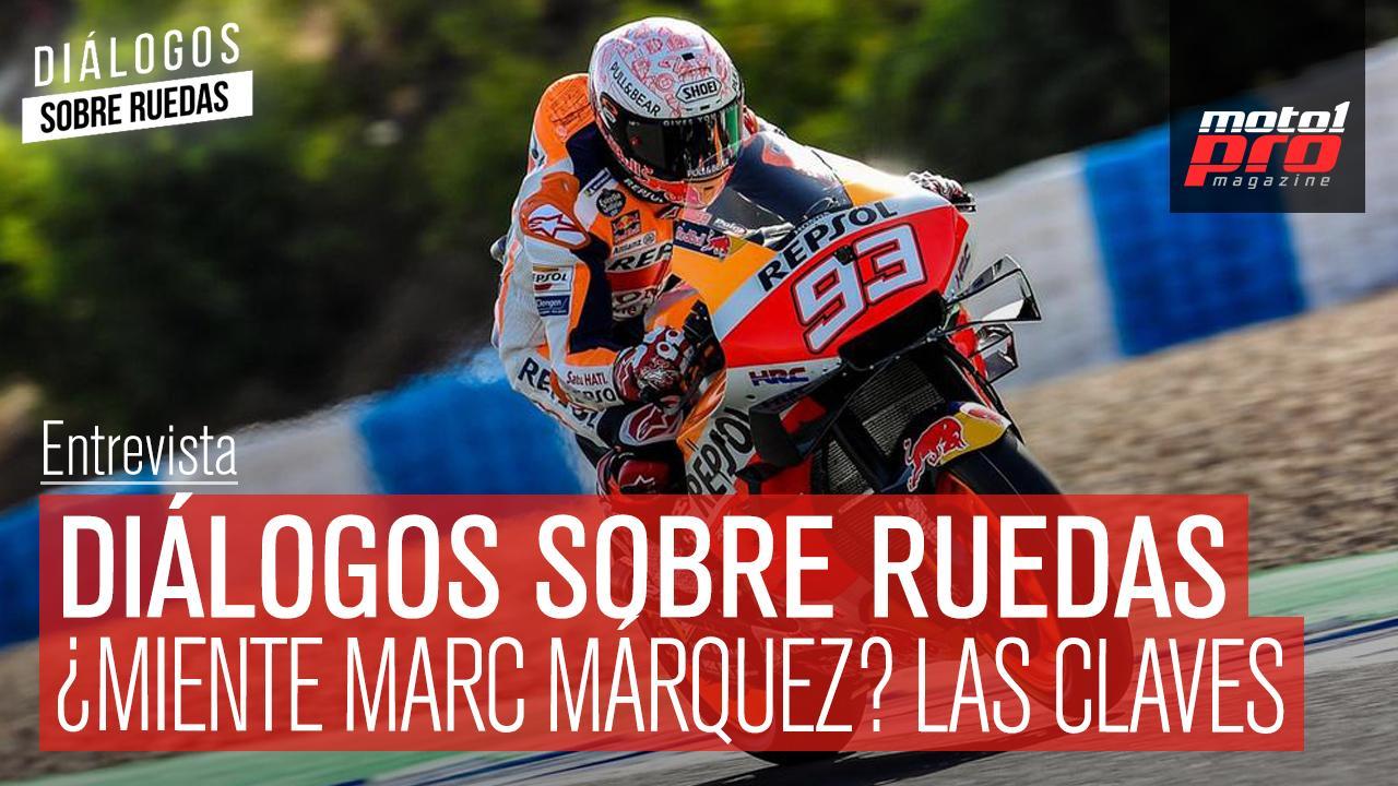 Vídeo Podcast | Diálogos sobre ruedas: ¿Miente Marc Márquez? Las claves